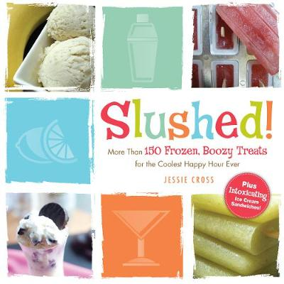 Slushed!: More Than 150 Frozen, Boozy Treats for the Coolest Happy Hour Ever (Paperback)