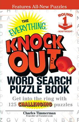 The Everything Knock Out Word Search Puzzle Book: Heavyweight Round 1: Get into the ring with 125 challenging puzzles (Paperback)