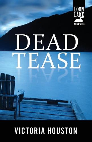 Dead Tease - Loon Lake Mystery 12 (Paperback)