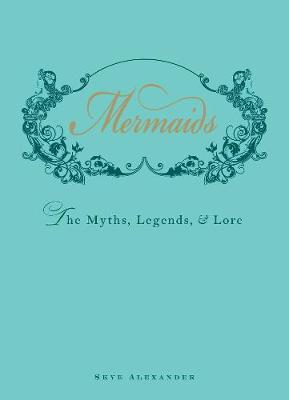 Mermaids: The Myths, Legends, and Lore (Hardback)