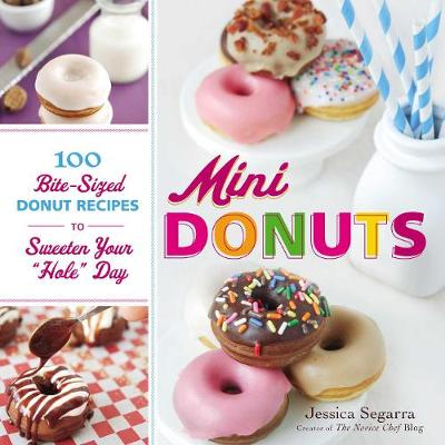 "Mini Donuts: 100 Bite-Sized Donut Recipes to Sweeten Your ""Hole"" Day (Hardback)"