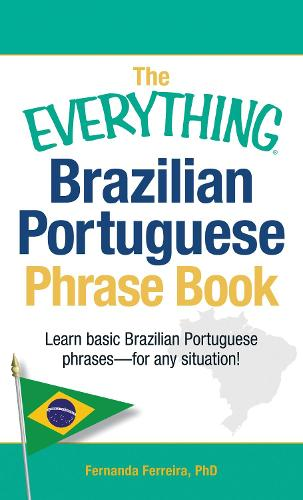 The Everything Brazilian Portuguese Phrase Book: Learn Basic Brazilian Portuguese Phrases - For Any Situation! - Everything (R) (Paperback)