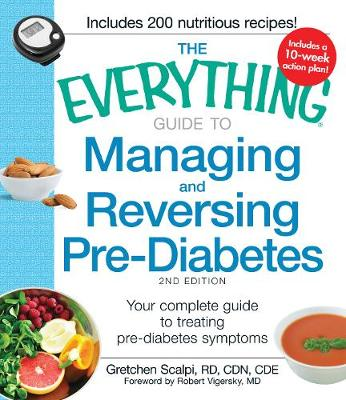 The Everything Guide to Managing and Reversing Pre-Diabetes: Your Complete Guide to Treating Pre-Diabetes Symptoms - Everything (R) (Paperback)