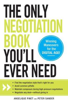 The Only Negotiation Book You'll Ever Need: Find the negotiation style that's right for you, Avoid common pitfalls, Maintain composure during high-pressure negotiations, and Negotiate any deal - without giving in (Paperback)