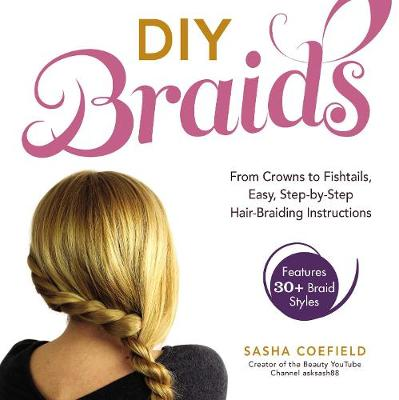 DIY Braids: From Crowns to Fishtails, Easy, Step-by-Step Hair Braiding Instructions (Paperback)