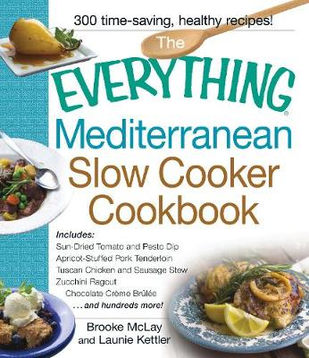 The Everything Mediterranean Slow Cooker Cookbook: Includes Sun-Dried Tomato and Pesto Dip, Apricot-Stuffed Pork Tenderloin, Tuscan Chicken and Sausage Stew, Zucchini Ragout, and Chocolate Creme Brulee - Everything (R) (Paperback)