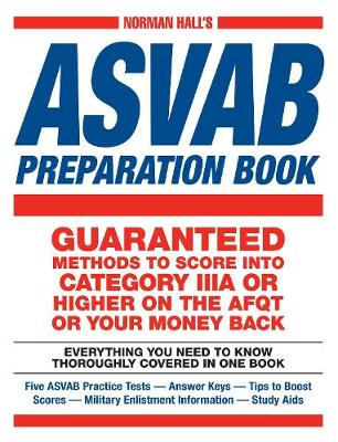 Norman Hall's Asvab Preparation Book: Everything You Need to Know Thoroughly Covered in One Book - Five ASVAB Practice Tests - Answer Keys - Tips to Boost Scores - Military Enlistment Information - Study Aids (Paperback)