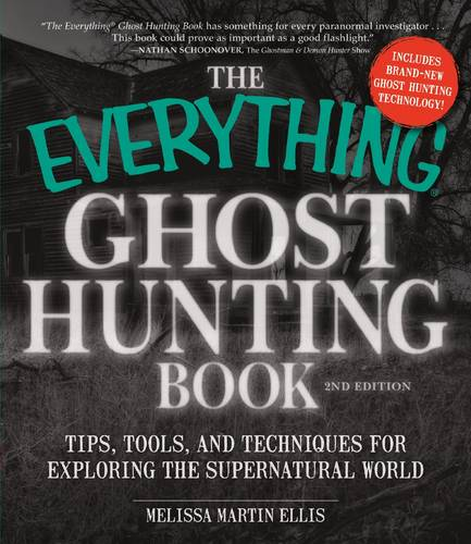 The Everything Ghost Hunting Book: Tips, Tools, and Techniques for Exploring the Supernatural World - Everything (R) (Paperback)
