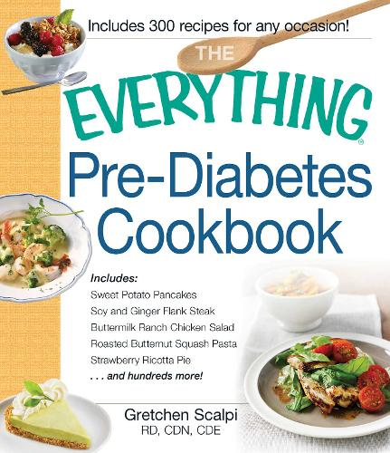 The Everything Pre-Diabetes Cookbook: Includes Sweet Potato Pancakes, Soy and Ginger Flank Steak, Buttermilk Ranch Chicken Salad, Roasted Butternut Squash Pasta, Strawberry Ricotta Pie ...and hundreds more! - Everything (R) (Paperback)