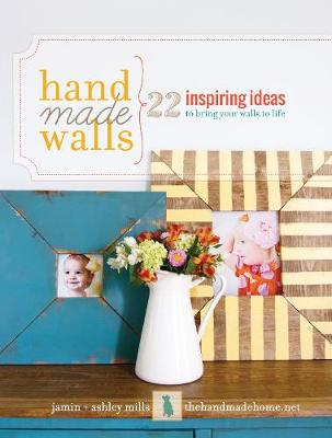 Handmade Walls: 22 Inspiring Ideas to Bring Your Walls to Life (Paperback)