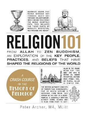 Religion 101: From Allah to Zen Buddhism, an Exploration of the Key People, Practices, and Beliefs that Have Shaped the Religions of the World - Adams 101 (Hardback)