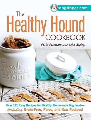 The Healthy Hound Cookbook: Over 125 Easy Recipes for Healthy, Homemade Dog Food--Including Grain-Free, Paleo, and Raw Recipes! (Paperback)