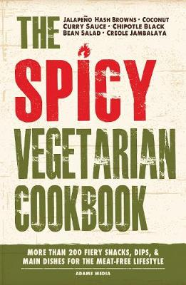 The Spicy Vegetarian Cookbook: More than 200 Fiery Snacks, Dips, and Main Dishes for the Meat-Free Lifestyle (Paperback)