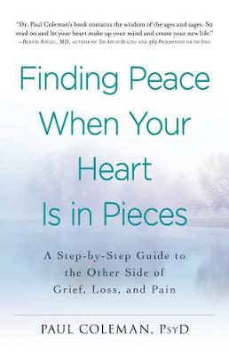 Finding Peace When Your Heart Is In Pieces: A Step-by-Step Guide to the Other Side of Grief, Loss, and Pain (Paperback)