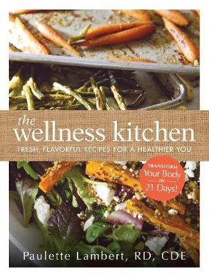 The Wellness Kitchen: Fresh, Flavorful Recipes for a Healthier You (Paperback)