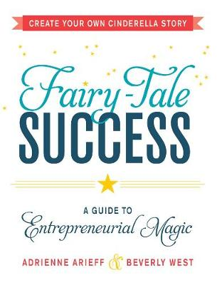 Fairy-Tale Success: A Guide to Entrepreneurial Magic (Paperback)