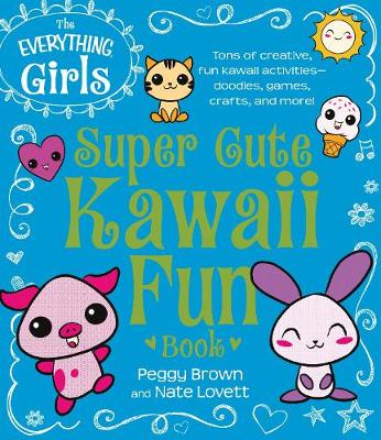 The Everything Girls Super Cute Kawaii Fun Book: Tons of Creative, Fun Kawaii Activities-Doodles, Games, Crafts, and More! (Paperback)