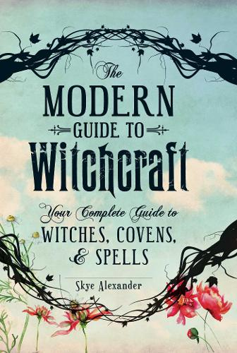 The Modern Guide to Witchcraft: Your Complete Guide to Witches, Covens, and Spells - Modern Witchcraft (Hardback)