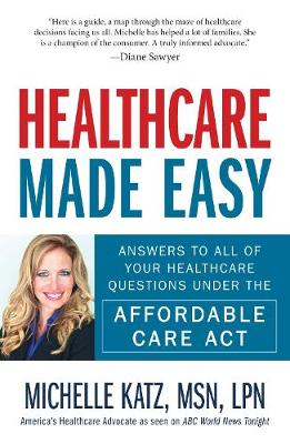 Healthcare Made Easy: Answers to All of Your Healthcare Questions under the Affordable Care Act (Paperback)