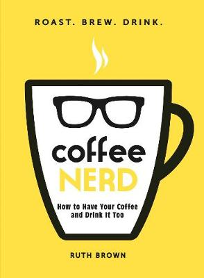 Coffee Nerd: How to Have Your Coffee and Drink It Too (Paperback)