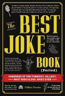 The Best Joke Book (Period): Hundreds of the Funniest, Silliest, Most Ridiculous Jokes Ever (Hardback)