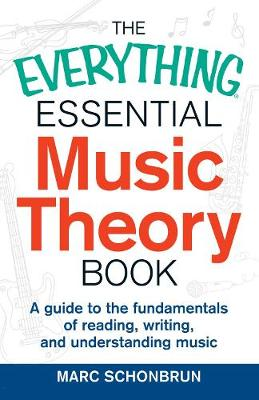 The Everything Essential Music Theory Book: A Guide to the Fundamentals of Reading, Writing, and Understanding Music - Everything (R) (Paperback)