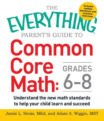 The Everything Parent's Guide to Common Core Math Grades 6-8: Understand the New Math Standards to Help Your Child Learn and Succeed (Paperback)