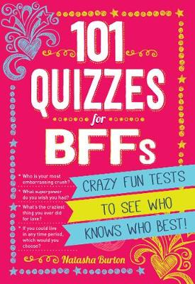 101 Quizzes For BFFs: Crazy Fun Tests to See Who Knows Who Best! (Paperback)