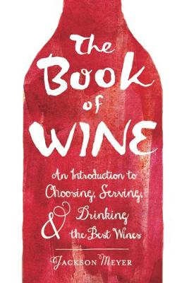 The Book of Wine: An Introduction to Choosing, Serving, and Drinking the Best Wines (Hardback)
