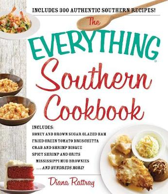 The Everything Southern Cookbook: Includes Honey and Brown Sugar Glazed Ham, Fried Green Tomato Bruschetta, Crab and Shrimp Bisque, Spicy Shrimp and Grits, Mississippi Mud Brownies...and Hundreds More! (Paperback)
