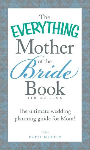 88ff5cecee3f The Everything Mother of the Bride Book: The Ultimate Wedding Planning Guide  for Mom!
