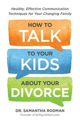 How to Talk to Your Kids about Your Divorce: Healthy, Effective Communication Techniques for Your Changing Family (Paperback)