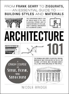 Architecture 101: From Frank Gehry to Ziggurats, an Essential Guide to Building Styles and Materials - Adams 101 (Hardback)