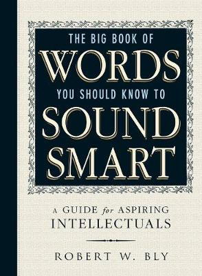 The Big Book Of Words You Should Know To Sound Smart: A Guide for Aspiring Intellectuals (Paperback)