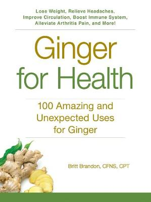 Ginger For Health: 100 Amazing and Unexpected Uses for Ginger - For Health (Paperback)