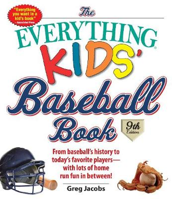 The Everything Kids' Baseball Book: From Baseball's History to Today's Favorite Players--With Lots of Home Run Fun in Between! - Everything (R) Kids (Paperback)