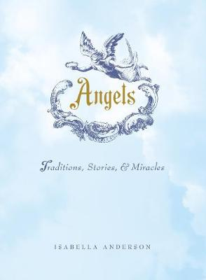 Angels: Traditions, Stories, and Miracles (Hardback)