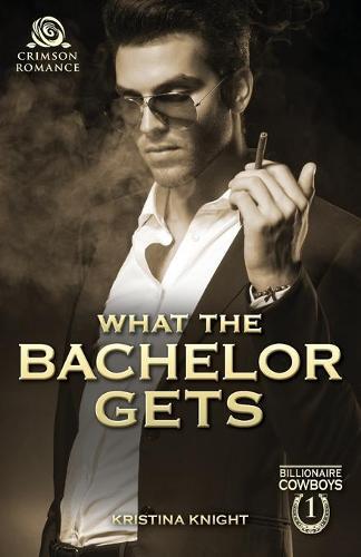 What the Bachelor Gets - Billionaire Cowboys 1 (Paperback)