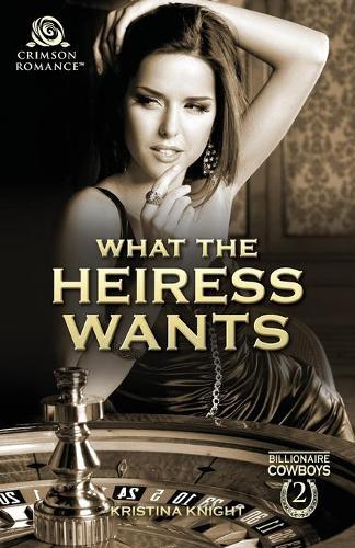 What the Heiress Wants - Billionaire Cowboys 2 (Paperback)