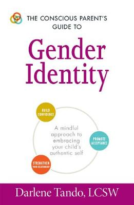 The Conscious Parent's Guide to Gender Identity: A Mindful Approach to Embracing Your Child's Authentic Self - The Conscious Parent's Guides (Paperback)