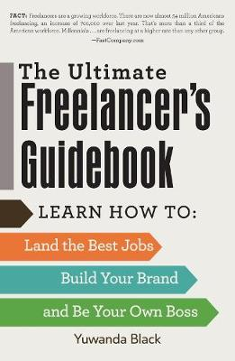 The Ultimate Freelancer's Guidebook: Learn How to Land the Best Jobs, Build Your Brand, and Be Your Own Boss (Paperback)