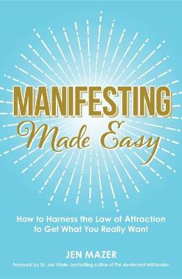 Manifesting Made Easy: How to Harness the Law of Attraction to Get What You Really Want - Made Easy (Paperback)