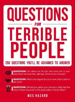 Questions for Terrible People: 250 Questions You'll Be Ashamed to Answer (Paperback)
