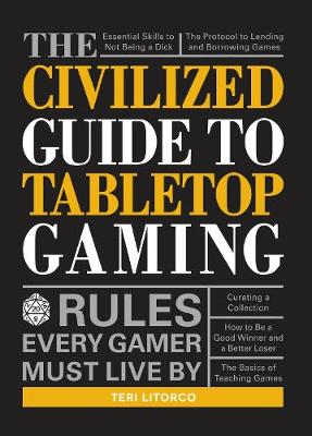 The Civilized Guide to Tabletop Gaming: Rules Every Gamer Must Live By (Paperback)