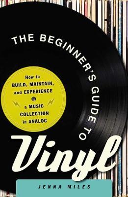 The Beginner's Guide to Vinyl: How to Build, Maintain, and Experience a Music Collection in Analog (Paperback)