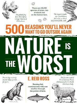 Nature is the Worst: 500 reasons you'll never want to go outside again (Paperback)