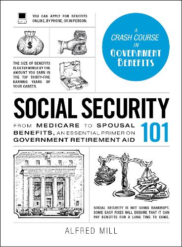 Social Security 101: From Medicare to Spousal Benefits, an Essential Primer on Government Retirement Aid - Adams 101 (Hardback)