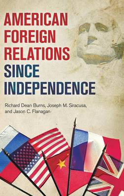 American Foreign Relations since Independence (Hardback)