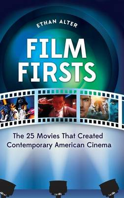Film Firsts: The 25 Movies That Created Contemporary American Cinema (Hardback)