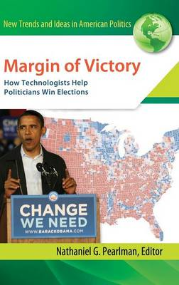 Margin of Victory: How Technologists Help Politicians Win Elections (Hardback)